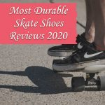Most Durable Skate Shoes Reviews 2020 – Top 7 Picks