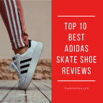 Best Adidas Skate Shoes 2021 – Reviews And Buyer's Guide