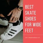 Best Skate Shoes for Wide Feet Reviews 2020 – Top 6 Picks