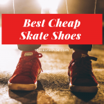 Best Cheap Skate Shoes 2021 – Reviews And Buyer's Guide