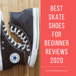 Best Skate Shoes For Beginners 2021 – Reviews And Buyer's Guide