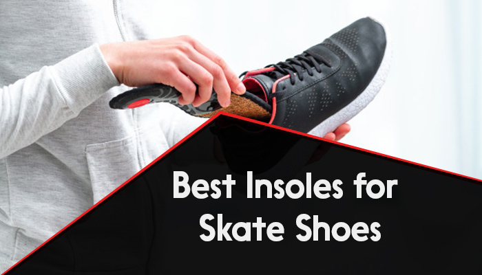 Best Insoles for Skate Shoes.