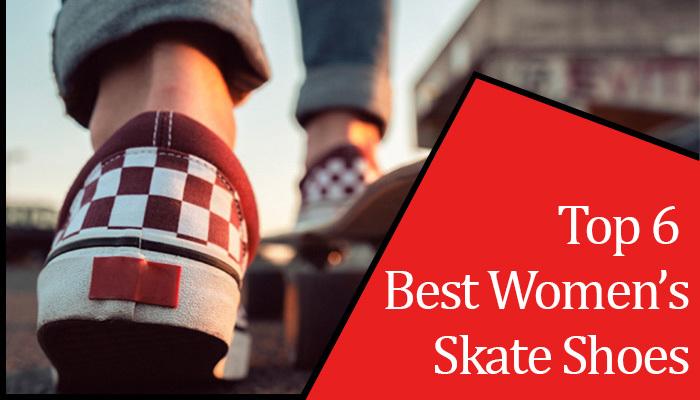 TOP 6 BEST WOMEN'S SKATE SHOES.