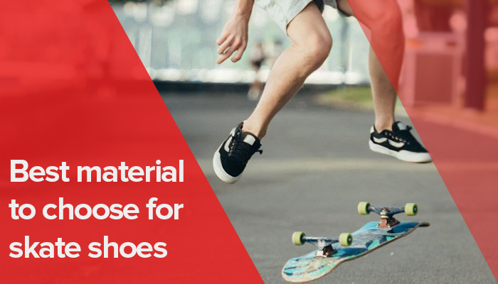 best material to choose for skate shoes main img